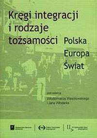 Polska. Europa. Świat. Kręgi integracji i rodzaje tożsamości - okładka książki