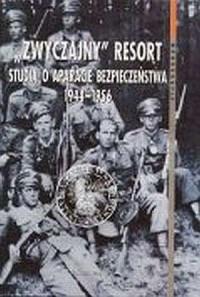 Zwyczajny resort. Studia o aparacie bezpieczeństwa 1944-1956 - okładka książki