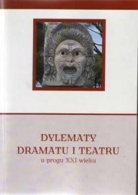 Dylematy dramatu i teatru u progu XXI wieku - okładka książki
