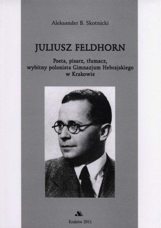 Juliusz Feldhorn. Poeta, pisarz, - okładka książki