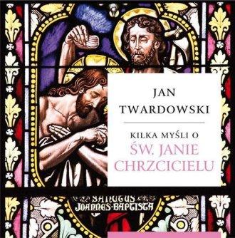 Kilka myśli o św. Janie Chrzcicielu - okładka książki