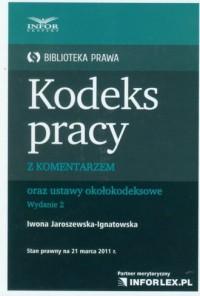 Kodeks pracy z komentarzem oraz ustawy okołokodeksowe. Stan prawny na 21 marca 2011 r. - okładka książki