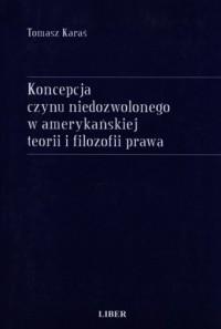 Koncepcja czynu niedozwolonego w amerykańskiej teorii i filozofii prawa - okładka książki