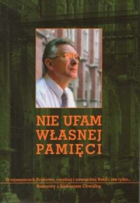 Nie ufam własnej pamięci. O tajemnicach Krakowa, carskiej i sowieckiej Rosji i nie tylko... - okładka książki