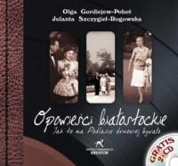 Opowieści białostockie. Jak to na Podlasiu drzewiej bywało (+ 2 CD) - okładka książki