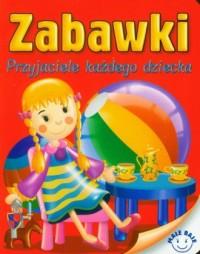Zabawki. Przyjaciele każdego dziecka - okładka książki