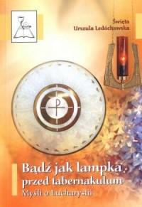 Bądź jak lampka przed tabernakulum. - okładka książki