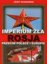 Imperium. Zła Rosja przeciw Polsce i Europie - okładka książki