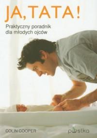 Ja, tata. Praktyczny poradnik dla młodych ojców - okładka książki