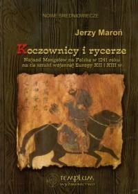 Koczownicy i rycerze. Najazd Mongołów na Polskę w 1241 roku na tle sztuki wojennej Europy XII i XIII w. - okładka książki