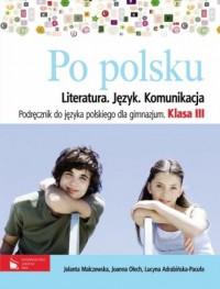 Po polsku. Literatura, język, komunikacja. Klasa 3. Gimnazjum. Podręcznik - okładka podręcznika
