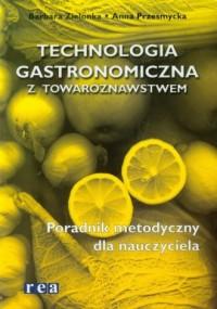 Technologia gastronomiczna z towaroznastwem. Poradnik metodyczny - okładka książki