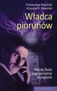 Władca piorunów. Nikola Tesla i jego genialne wynalazki - okładka książki