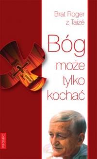 Bóg może tylko kochać - okładka książki