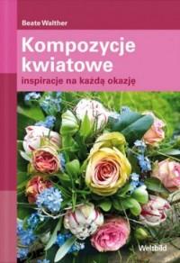 Kompozycje kwiatowe. Inspiracje na każdą okazję - okładka książki