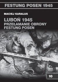 Luboń 1945. Przełamanie obrony Festung Posen - okładka książki