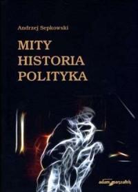 Mity. Historia. Polityka - okładka książki