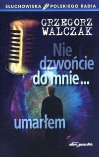 Nie dzwońcie do mnie... umarłem. Słuchowiska Polskiego Radia - okładka książki