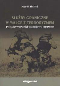 Służby graniczne w walce z terroryzmem. Polskie warunki ustrojowo-prawne - okładka książki