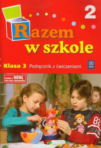 Razem w szkole. Klasa 3. Szko�a podstawowa. Podr�cznik z �wiczeniami cz. 2