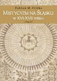Mistycyzm na Śląsku w XVI i XVII wieku - okładka książki