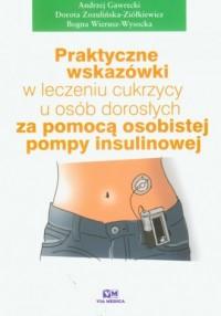 Praktyczne wskazówki w leczeniu cukrzycy u osób dorosłych za pomocą osobistej pompy insulinowej - okładka książki