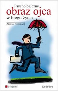 Psychologiczny obraz ojca w biegu życia - okładka książki