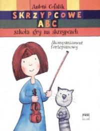 Skrzypcowe ABC. Szkoła gry na skrzypcach akompaniament fortepianowy - okładka książki