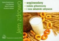 Jem zdrowo. Węglowodany indeks gikemiczny i inne składniki odżywcze - okładka książki