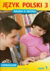Język polski. Klasa 3. Gimnazjum. Nauka o języku cz. 1 - okładka podręcznika