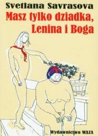 Masz tylko dziadka Lenina i Boga - okładka książki