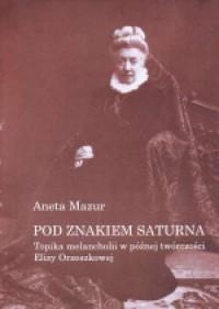Pod znakiem Saturna. Topika melancholii w późnej twórczości Elizy Orzeszkowej - okładka książki