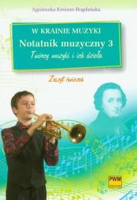 W krainie muzyki. Notatnik muzyczny 3. Twórcy muzyki i ich dzieła. Zeszyt ćwiczeń - okładka podręcznika