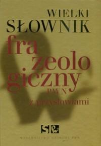 Wielki słownik frazeologiczny PWN. Z przysłowiami (+ CD) - okładka książki