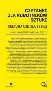 Czytanki dla robotników sztuki. Kultura nie dla zysku - okładka książki