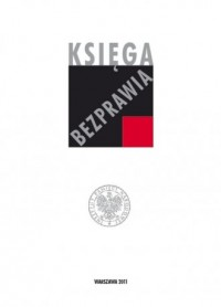 Księga bezprawia. Akta normatywne kierownictwa Resortu Bezpieczeństwa Publicznego (1944-1956) - okładka książki