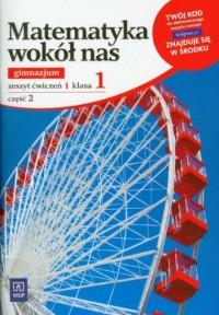 Matematyka wokół nas. Klasa 1. Gimnazjum. Zeszyt ćwiczeń cz. 2 - okładka podręcznika