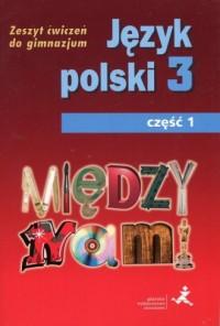 Między nami. Klasa 3. Gimnazjum. Zeszyt ćwiczeń cz. 1 - okładka podręcznika