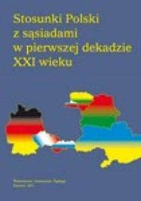 Stosunki Polski z sąsiadami w pierwszej dekadzie XXI wieku - okładka książki
