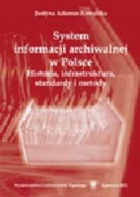 System informacji archiwalnej w Polsce. Historia, infrastruktura, standardy i metody - okładka książki