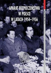Aparat bezpieczeństwa w Polsce w latach 1954-1956. Taktyka, strategia, metody. Seria: Dokumenty. Tom 50 - okładka książki