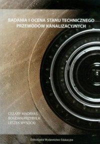 Badania i ocena stanu technicznego przewodów kanalizacyjnych - okładka książki