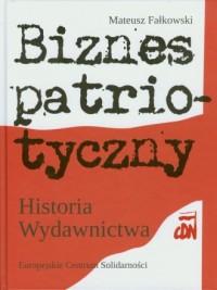 Biznes patriotyczny. Historia Wydawnictwa CDN - okładka książki