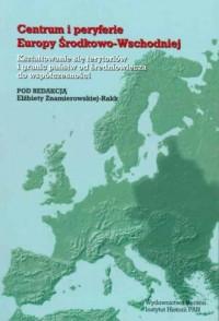 Centrum i peryferie Europy Środkowo-Wschodniej - okładka książki