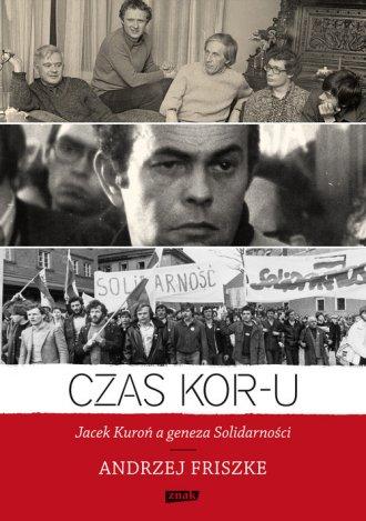 Czas KOR-u. Jacek Kuroń a geneza - okładka książki