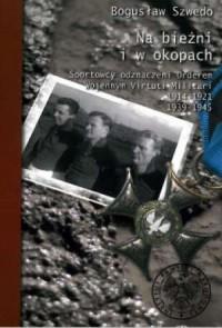 Na bieżni i w okopach. Sportowcy odznaczeni Orderem Wojennym Virtuti Militari 1914-1921, 1939-1945 - okładka książki