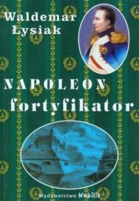 Napoleon fortyfikator - okładka książki