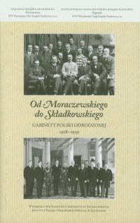 Od Moraczewskiego do Składkowskiego. Gabinety Polski Odrodzonej 1918-1939 - okładka książki