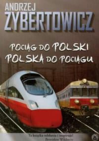 Pociąg do Polski. Polska do pociągu - okładka książki