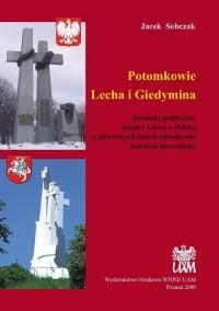 Potomkowie Lecha i Giedymina. Stosunki polityczne między Litwą a Polską w pierwszych latach odrodzenia państwa litewskiego - okładka książki
